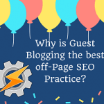 Why is Guest Blogging the best off-Page SEO Practice?